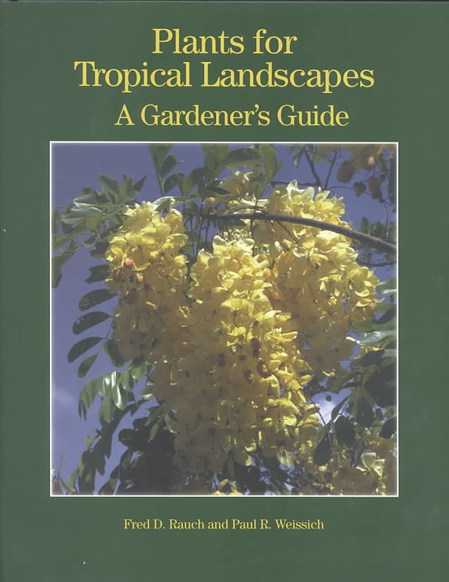 Plants for Tropical Landscapes By Rauch, Fred D./ Weissich, Paul R.